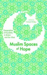 Muslim Spaces of Hope: Geographies as Possibility in Britain and the West - Richard Phillips