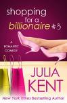Shopping for a Billionaire 3 - Julia Kent