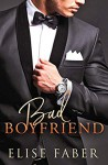 Bad Boyfriend (Billionaire's Club, #7) - Elise Faber