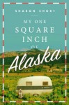 My One Square Inch of Alaska: A Novel - Sharon Short