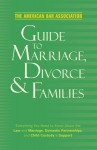 The American Bar Association Guide to Marriage, Divorce & Families: Everything you need to know about the law and marriage, domestic partnerships, and ... Guide to Marriage, Divorce & Families) - The American Bar Association