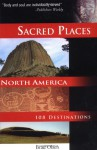 Sacred Places North America: 108 Destinations (Sacred Places: 108 Destinations series) - Brad Olsen
