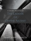 A Short Treatise of the Ladder of Divine Ascent - John Climacus