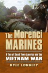 The Morenci Marines: A Tale of Small Town America and the Vietnam War (Modern War Studies) - Kyle Longley