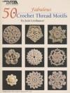 50 Fabulous Crochet Thread Motifs - Jean Leinhauser