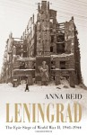Leningrad: The Epic Siege of World War II, 1941-1944 - Anna Reid