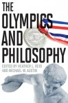 The Olympics and Philosophy - Heather Reid, Michael W. Austin