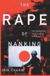 The Rape of Nanking the Forgotten Holocaust of World War II - Iris Chang, William C. Kirby, Sam Sloan