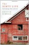 The Dirty Life: On Farming, Food, and Love - Kristin Kimball, Tavia Gilbert