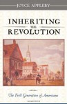 Inheriting the Revolution: The First Generation of Americans - Joyce Appleby