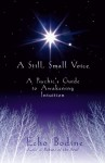 A Still, Small Voice: A Psychic's Guide to Awakening Intuition - Echo Bodine
