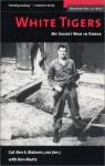 White Tigers: My Secret War in North Korea - Ben S. Malcom, Ron Martz