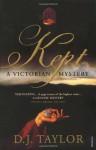 Kept: A Victorian Mystery. D.J. Taylor - D.J. Taylor