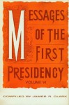 Messages of the First Presidency Volume 6 - James R. Clark