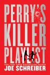 Perry's Killer Playlist - Joe Schreiber