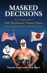 Masked Decisions: The Triangular Life of Dick 'The Destroyer' 'Doctor X' Beyer; From American Athlete to International Icon - Dick Beyer, Vincent Evans