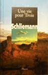 Une vie pour Troie - Heinrich Schliemann, Madame Émile Egger, Hervé Duchêne