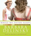 While My Sister Sleeps - Barbara Delinsky, Michele Santopietro