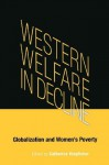 Western Welfare in Decline: Globalization and Women's Poverty - Catherine Kingfisher