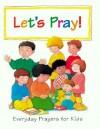 Let's Pray: Everyday Prayers for Kids - Su Box, Leon Baxter