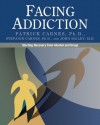 Facing Addiction: Starting Recovery from Alcohol and Drugs - Patrick J. Carnes, Stefanie Carnes, John Bailey