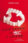 Josie Griffin Is Not a Vampire - Heather Swain