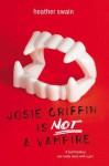 Josie Griffin Is Not a Vampire - Heather Swain