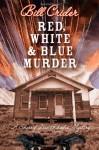 Red, White, and Blue Murder - Bill Crider