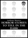 Horror Stories to Tell in the Dark - Anthony Masters