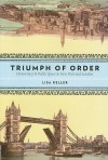 The Triumph of Order: Democracy and Public Space in New York and London - Lisa Keller