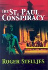 The St. Paul Conspiracy - Roger Stelljes