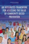 An Integrated Framework for Assessing the Value of Community-Based Prevention - Committee on Valuing Community-Based Non-Clinical Prevention Programs, Board on Population Health and Public Health Practice, Institute of Medicine