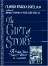 The Gift of Story: A Wise Tale About What is Enough - Clarissa Pinkola Estés