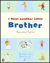 I Want Another Little Brother: and Other Poems About Families - Anna Currey