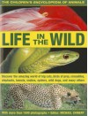 The Children's Encyclopedia of Animals: Life in the Wild: Discover the Amazing World of Big Cats, Birds of Prey, Crocodiles, Elephants, Insects, Spiders, Snakes, Wild Dogs and Many Others - Michael Chinery