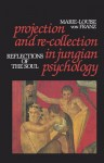 Projection and Re-collection in Jungian Psychology (Reality of the Psyche) - Marie-Louise von Franz