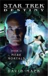 Mere Mortals (Star Trek: Titan, #6; Destiny, #2) - David Mack