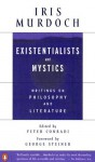 Existentialists and Mystics: Writings on Philosophy and Literature - Iris Murdoch