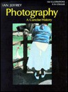 Photography: A Concise History - Ian Jeffrey