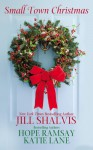 Small Town Christmas (Lucky Harbor, #2.5, Deep in the Heart of Texas #2.5, Last Chance #2.5) - Jill Shalvis, Hope Ramsay, Katie Lane