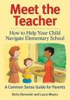 Meet the Teacher: How to Help Your Child Navigate Elementary School - Betty Borowski, Laura Mayne, Scot Ritchie