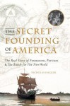 Secret Founding of America, The: The Real Story of Freemasons, Puritans, and the Battle for the New World - Nicholas Hagger