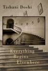Everything Begins Elsewhere - Tishani Doshi