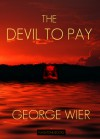 The Devil To Pay - George Wier