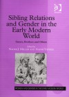 Sibling Relations and Gender in the Early Modern World: Sisters, Brothers and Others - Naomi Yavneh, Naomi J. Miller, Colleen Reardon, Merry E. Wiesner-Hanks, Kari McBride, Jane Couchman, Susan B. Laninghan