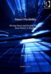 Smart Flexibility: Moving Smart and Flexible Working from Theory to Practice - Andy Lake