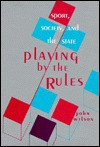 Playing By The Rules: Sport, Society, And The State - John Wilson