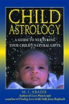 Child Astrology: A Guide to Nurturing Your Child's Natural Gifts - M.J. Abadie