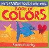My Spanish Touch-and-Feel Book of Colors - Rebecca Emberley