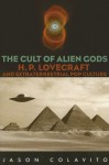 The Cult of Alien Gods: H.P. Lovecraft And Extraterrestrial Pop Culture - Jason Colavito